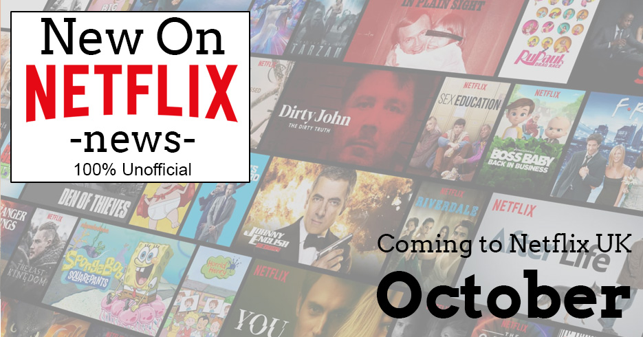 What S Coming To Netflix Uk In October 2019 Updated New On Netflix News